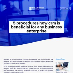 5 Procedures How CRM is Beneficial for any Business Enterprise - Dream Cyber Infoway - Blog
