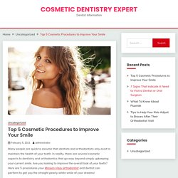 Top 5 Cosmetic Procedures That Your Mission Viejo Orthodontist and Dentist Can Do to Improve Your Smile
