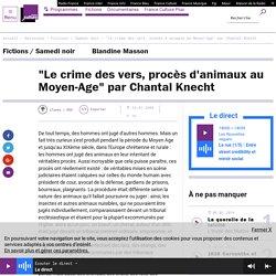 """""""Le crime des vers, procès d'animaux au Moyen-Age"""" par Chantal Knecht"""