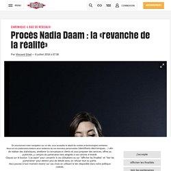 (1) Procès Nadia Daam: la «revanche de la réalité»