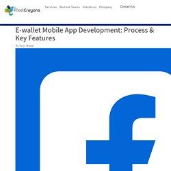 Process & Key Features of E-wallet Mobile App Development