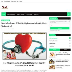 What Is The Process Of Best Healthy Insurance In Bank & What Is The Benefit In?