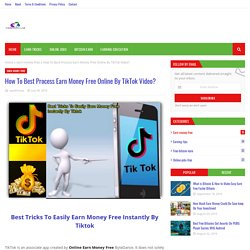 How To Best Process Earn Money Free Online By TikTok Video?
