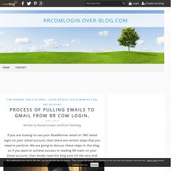 Process Of Pulling Emails To gmail From RR Com Login. - rrcomlogin.over-blog.com