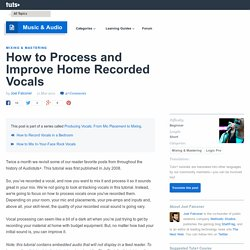 How to Process and Improve Home Recorded Vocals