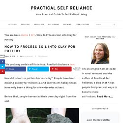 How to Process Soil into Clay for Pottery — Practical Self Reliance