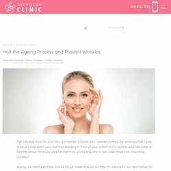 Halt the Ageing Process and Prevent Wrinkles