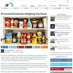 Processed Foods Are Weighing You Down