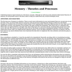 THEORIES AND PROCESSESUnderlying memory improvement are a few basic concepts. Although we will not go into extensive detail about theories of memory, we will present some of the basic ideas to help you understand why certain techniques work.