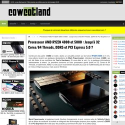 Processeur AMD RYZEN 4000 et 5000 : Jusqu'à 32 Cores/64 Threads, DDR5 et PCI Express 5.0 ? - Processeurs