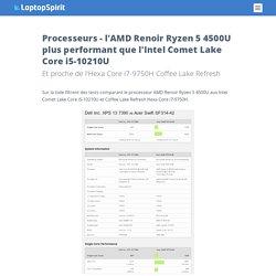 Processeurs–l'AMD Renoir Ryzen 5 4500U plus performant que l'Intel Comet Lake Core i5-10210U