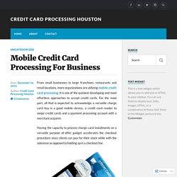 Mobile Credit Card Processing For Business – Credit Card Processing Houston