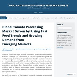 Global Tomato Processing Market Driven by Rising Fast Food Trends and Growing Demand from Emerging Markets