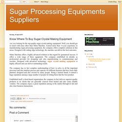 Know Where To Buy Sugar Crystal Making Equipment