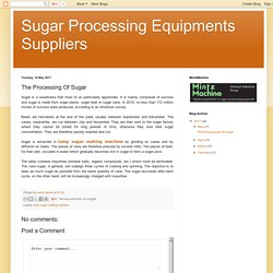 Sugar Processing Equipments Suppliers: The Processing Of Sugar