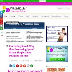 Processing Speed: Why Slow Processing Speed Makes Simple Tasks Daunting for Kids - Integrated Learning Strategies