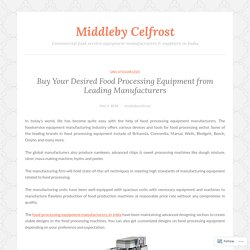Buy Your Desired Food Processing Equipment from Leading Manufacturers – Middleby Celfrost