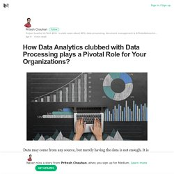 How Data Analytics clubbed with Data Processing plays a Pivotal Role for Your Organizations?