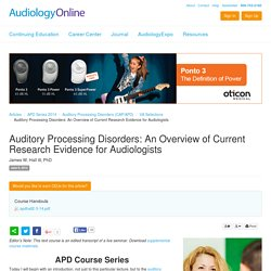 Auditory Processing Disorders: An Overview of Current Research James W. Hall III APD Series 2014 Auditory Processing Disorders (CAP/APD) VA Selections 12703