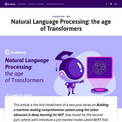 Natural Language Processing: the age of Transformers