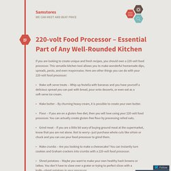 220-volt Food Processor – Essential Part of Any Well-Rounded Kitchen