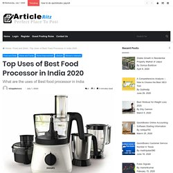What are the Top uses of Best food processor in India 2020