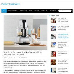 Best Food Processor for Nut Butter - 2018 Reviews and Top Picks - Family Cookware