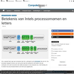 Betekenis van Intels processornamen en letters - Computerkiezen.nl