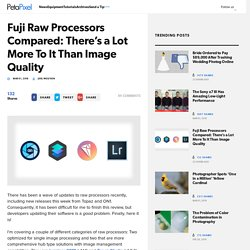 Fuji Raw Processors Compared: There's a Lot More To It Than Image Quality