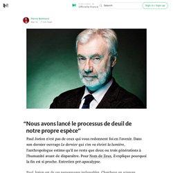 """""""Nous avons lancé le processus de deuil de notre propre espèce"""" — Officielle France"""