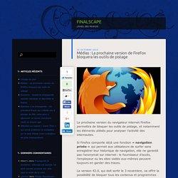 Médias : La prochaine version de FireFox bloquera les outils de pistage