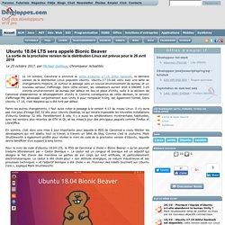 Ubuntu 18.04 LTS sera appelé Bionic Beaver, la sortie de la prochaine version de la distribution Linux est prévue pour le 26 avril 2018