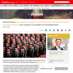 Choose France : Coca-Cola va investir un milliard d'euros en France sur les 5 prochaines années pour soutenir sa stratégie de développement