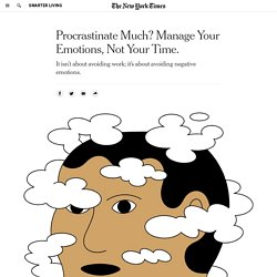 Procrastinate Much? Manage Your Emotions, Not Your Time.