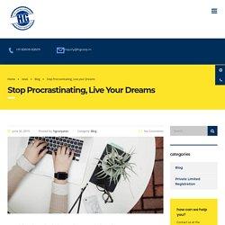 Stop Procrastinating, Live your Dreams