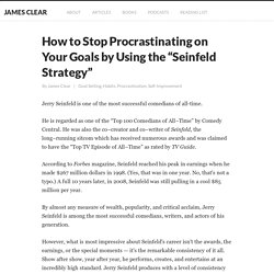 "How to Stop Procrastinating by Using the ""Seinfeld Strategy"""