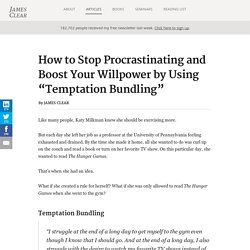 "How to Stop Procrastinating and Boost Your Willpower by Using ""Temptation Bundling"""