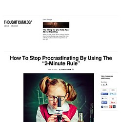 "How To Stop Procrastinating By Using The ""2-Minute Rule"""