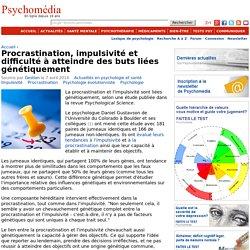 Procrastination, impulsivité et difficulté à atteindre des buts liées génétiquement