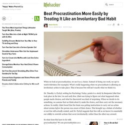 Beat Procrastination More Easily by Treating It Like an Involuntary Bad Habit