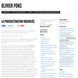 La procrastination organisée