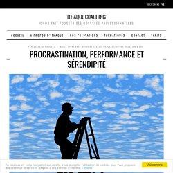 Procrastination, performance et sérendipité