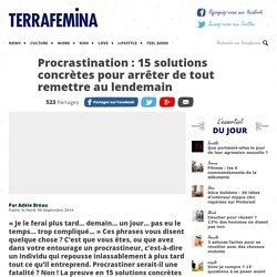 Procrastination : 15 solutions concrètes pour arrêter de tout remettre au len...