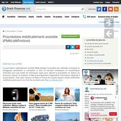 Procréation médicalement assistée (PMA) (définition)