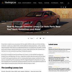 How to Procure Genuine Luxury Car Auto Parts Near You? Basic Guidelines and More!