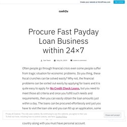 Procure Fast Payday Loan Business within 24×7 – cash2u