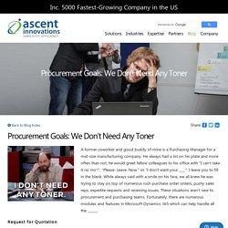 Procurement Goals: We Don't Need Any Toner - Ascent Innovations LLC