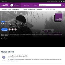 """""""L'Amie prodigieuse"""" d'Elena Ferrante – série de podcasts à écouter – France Culture"""