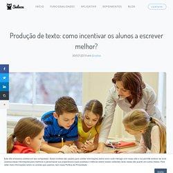 Produção de texto: Como incentivar os alunos a escrever melhor
