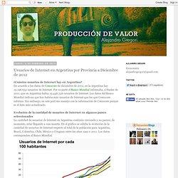 Producción de Valor - Blog de Alejandro Gregori: Usuarios de Internet en Argentina por Provincia a Diciembre de 2012